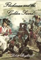 Flashman and the Golden Sword ebook by Robert Brightwell