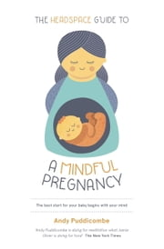 The Headspace Guide To...A Mindful Pregnancy ebook by Andy Puddicombe