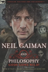 Neil Gaiman and Philosophy - Gods Gone Wild! ebook by