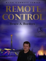 Remote Control - Wynn Garrett Series, #3 ebook by Bruce A. Borders
