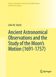 Ancient Astronomical Observations and the Study of the Moon's Motion (1691-1757) ebook by John M. Steele