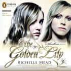 The Golden Lily - A Bloodlines Novel audiobook by Richelle Mead, Emily Shaffer