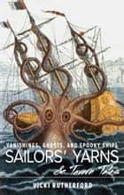Sailors' Yarns & Tavern Tales: Vanishings, Ghosts and Spooky Ships ebook by Vicki Rutherford