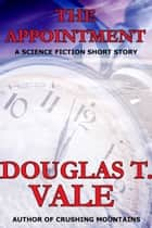 The Appointment ebook by Douglas T. Vale
