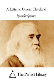A Letter to Grover Cleveland ebook by Lysander Spooner