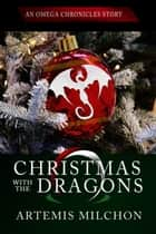 Christmas with the Dragons ebook by Artemis Milchon