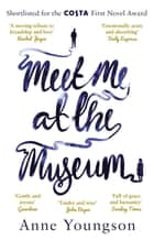 Meet Me at the Museum - Shortlisted for the Costa First Novel Award 2018 ebook by Anne Youngson
