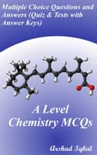 A Level Chemistry MCQs: Multiple Choice Questions and Answers (Quiz & Tests with Answer Keys) ebook by Arshad Iqbal