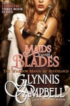 Maids with Blades - The Warrior Maids of Rivenloch Boxed Set ekitaplar by Glynnis Campbell