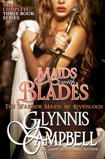 Maids with Blades - The Warrior Maids of Rivenloch Boxed Set ebook by Glynnis Campbell