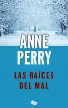 Las raíces del mal (Detective William Monk 10) eBook by Anne Perry