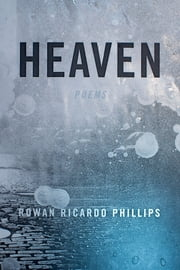 Heaven - Poems ebook by Rowan Ricardo Phillips