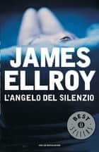 L'angelo del silenzio ebook by James Ellroy, Stefano Bortolussi