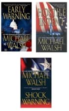Michael Walsh Bundle: Hostile Intent, Early Warning & Shock Warning ebook by Michael Walsh