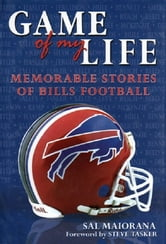Game of My Life: Memorable Stories of Buffalo Bills Football ebook by Sal Maiorana