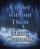 Colder Without Them - Ed Walker Mysteries, #11 ebook by Mark Connolly