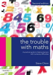 The Trouble with Maths: A Practical Guide to Helping Learners with Numeracy Difficulties ebook by Chinn, Steve
