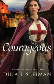 Courageous (Valiant Hearts Book #3) ebook by Dina L. Sleiman