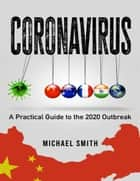 Coronavirus: A Practical Guide to the 2020 Outbreak ebook by Michael Smith