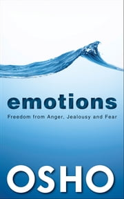 EMOTIONS - Freedom from Anger, Jealousy & Fear ebook by Osho,Osho International Foundation