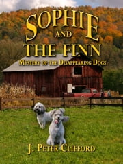 Sophie and The Finn: Mystery of the Disappearing Dogs ebook by J Peter Clifford
