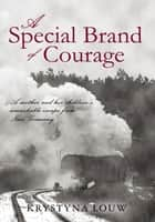A Special Brand of Courage ebook by Krystyna Louw