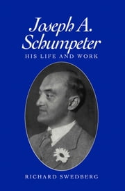 Joseph A. Schumpeter - His Life and Work ebook by Richard Swedberg