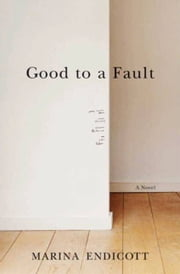 Good To a Fault - A Novel ebook by Marina Endicott