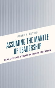 Assuming the Mantle of Leadership - Real-Life Case Studies in Higher Education ebook by Perry R. Rettig