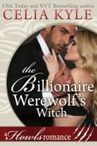 The Billionaire Werewolf's Witch ebook by Celia Kyle