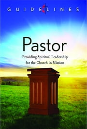 Guidelines for Leading Your Congregation 2013-2016 - Pastor - Providing Spiritual Leadership for the Church in Mission ebook by General Board Of Discipleship