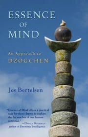 Essence of Mind - An Approach to Dzogchen ebook by Jes Bertelsen,Marianne Bentzen,Martijn van Beek,Jens-Erik Risom