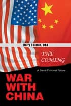 The Coming War with China - A Semi-Fictional Future ebook by