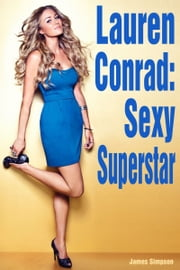 Lauren Conrad: Sexy Superstar ebook by James Simpson