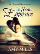 In Your Embrace ebook by Amy Miles