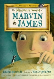The Miniature World of Marvin & James ebook by Elise Broach,Kelly Murphy