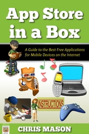 App Store in a Box: A Guide to the Best Free Applications for Mobile Devices on the Internet ebook by Chris Mason