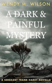 A Dark and Painful Mystery ebook by Wendy M. Wilson