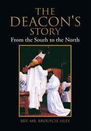 The Deacon's Story ebook by Rev. Mr. Brouycie Isley
