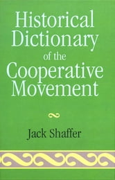 Historical Dictionary of the Cooperative Movement ebook by Jack Shaffer