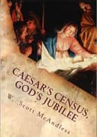 Caesar's Census, God's Jubilee ebook by W Scott McAndless
