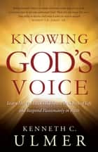 Knowing God's Voice - Learn How to Hear God Above the Chaos of Life and Respond Passionately in Faith ebook by Kenneth C. Ulmer, Phil Pringle