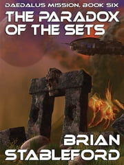 The Paradox of the Sets - Daedalus Mission, Book Six ebook by Brian Stableford