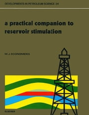 A Practical Companion to Reservoir Stimulation ebook by Economides, M.J.