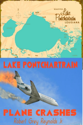 Lake Ponchartrain Plane Crashes ebook by Robert Grey Reynolds Jr