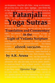 Patanjali Yoga Sutras: Translation and Commentary in the Light of Vedanta Scripture ebook by A.K. Aruna