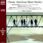 Classic American Short Stories - An Occurrence at Owl Creek Bridge  The Veteran  The Notorious Jumping Frog of Calaveras County  The Last Leaf  After Twenty Years  While the Auto Waits  A Retrieved Reformation  Brown Wolf audiobook by O. Henry, Jack London, Ambrose Bierce,...