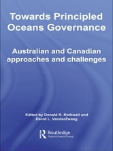 Towards Principled Oceans Governance - Australian and Canadian Approaches and Challenges ebook by