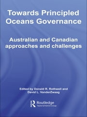 Towards Principled Oceans Governance - Australian and Canadian Approaches and Challenges ebook by Kobo.Web.Store.Products.Fields.ContributorFieldViewModel