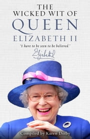 The Wicked Wit of Queen Elizabeth II ebook by Karen Dolby